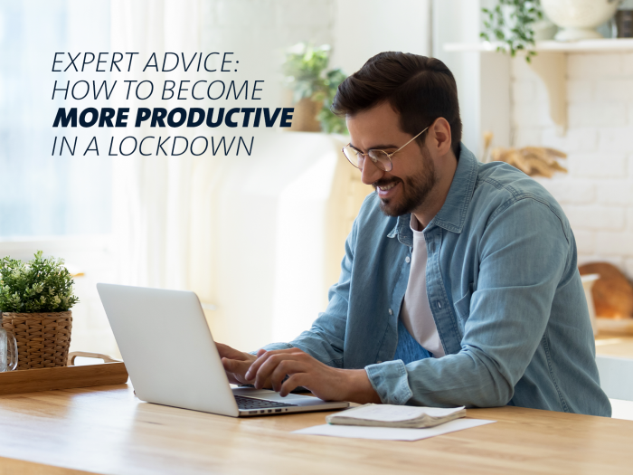 Expert Advice: How to Become More Productive In A Lockdown